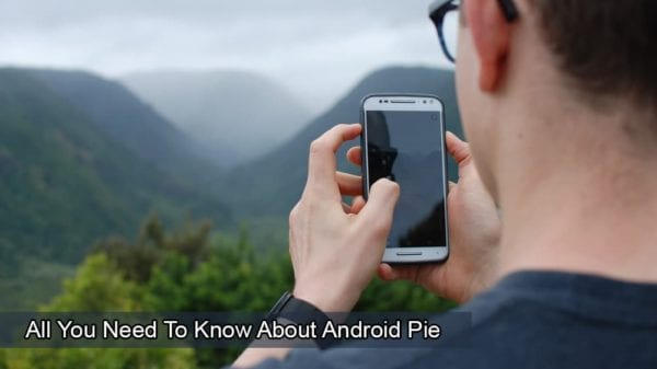 All You Need To Know About Android Pie