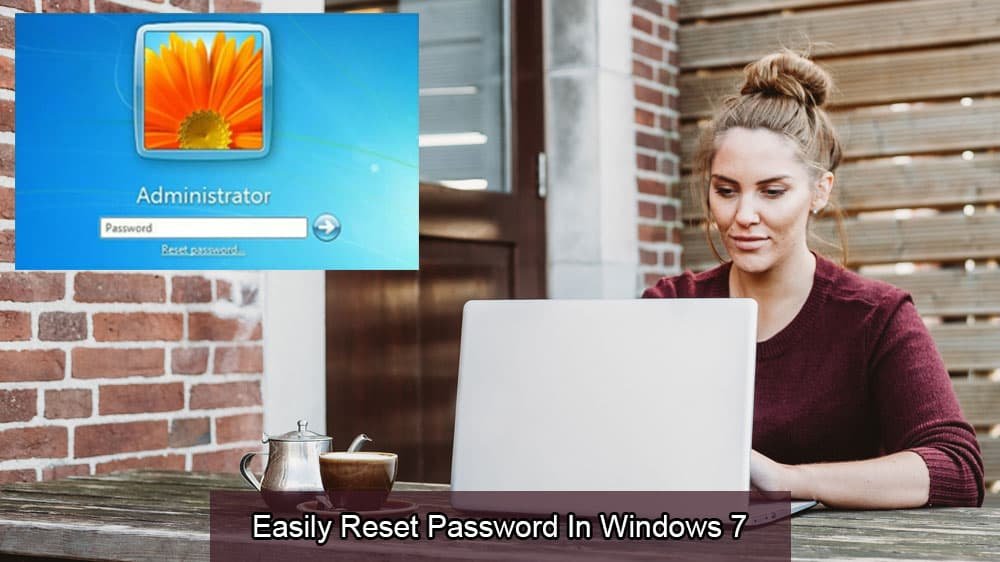 Easily Reset Password in Windows 7