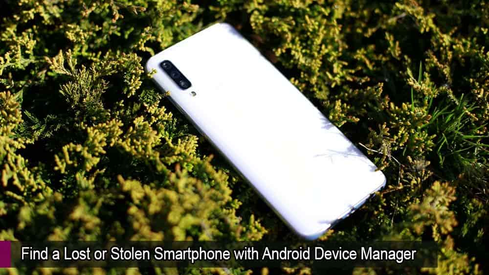 Find a Lost or Stolen Smartphone with Android Device Manager