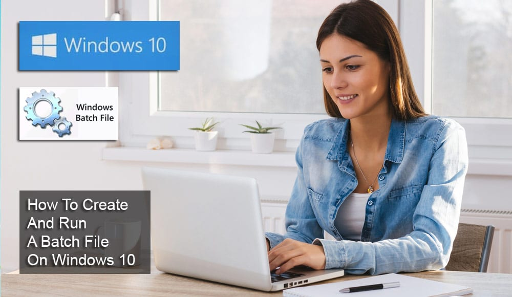 How To Create And Run A Batch File On Windows 10