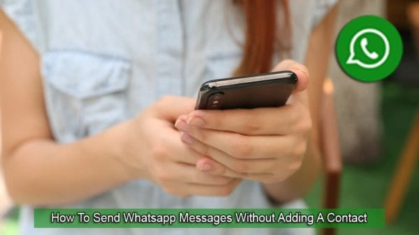 How to Send WhatsApp Messages without Adding a Contact