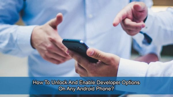 How to Unlock and Enable Developer Options on Android?