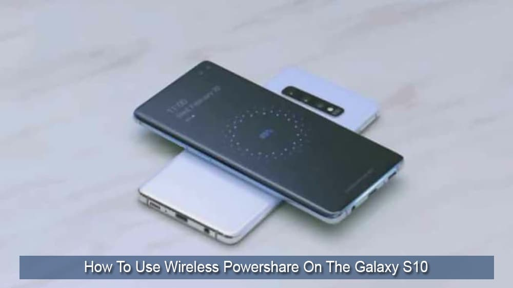 How to Use Wireless Powershare on Galaxy S10
