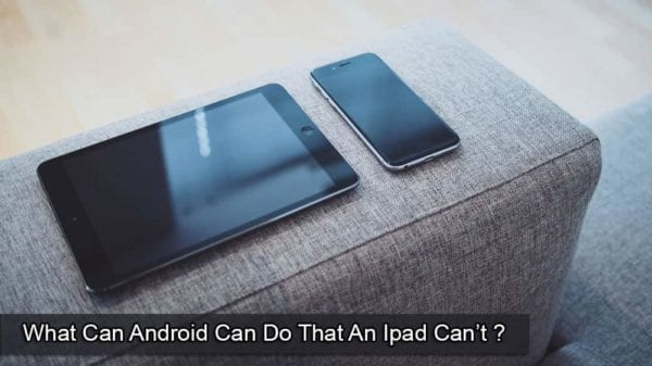 What Can Android Can Do That An Ipad Can't