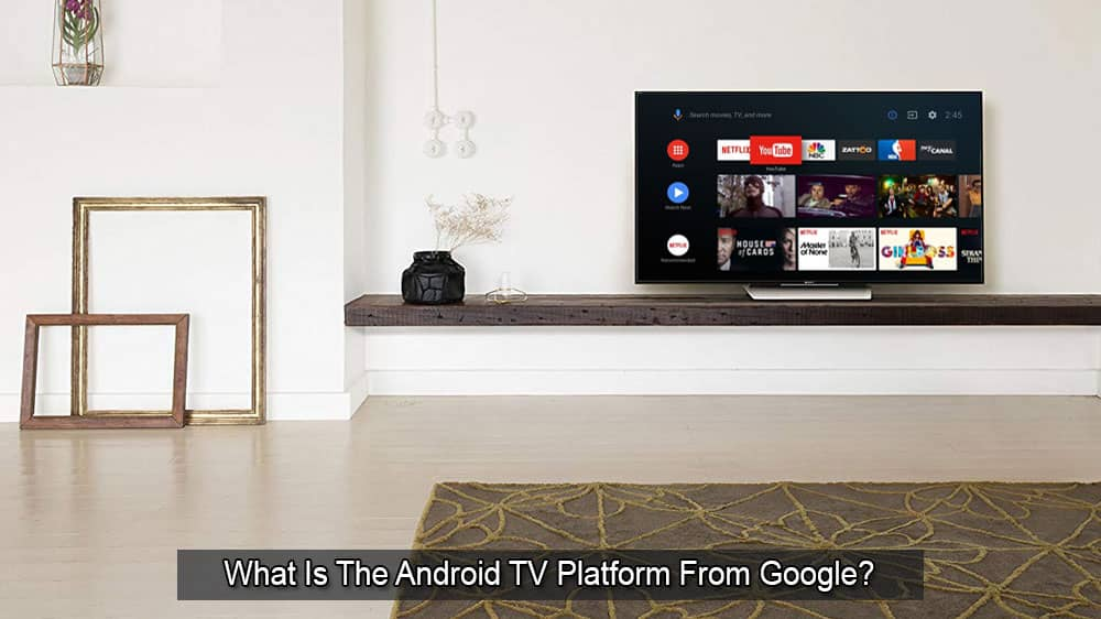 What Is The Android TV Platform From Google